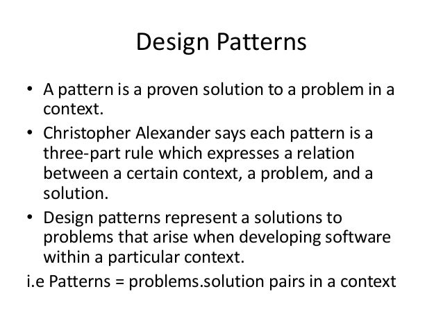 Design Patterns• A pattern is a proven solution to a problem in acontext.• Christopher Alexander says each pattern is athr...
