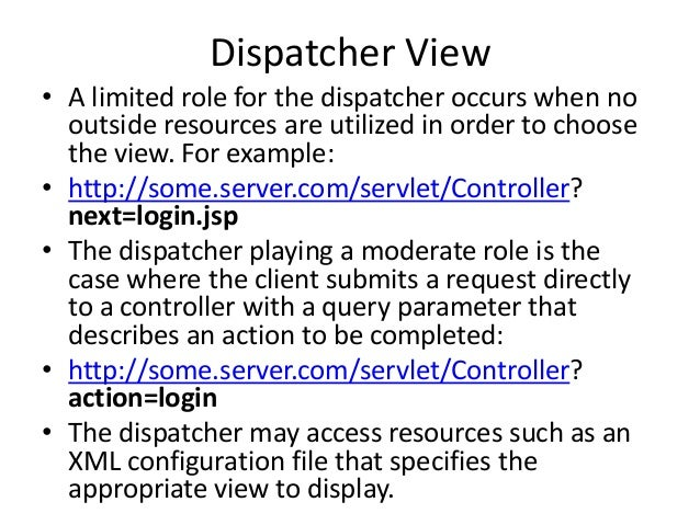 Dispatcher View• A limited role for the dispatcher occurs when nooutside resources are utilized in order to choosethe view...