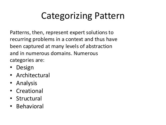 Categorizing PatternPatterns, then, represent expert solutions torecurring problems in a context and thus havebeen capture...