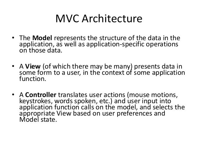 MVC Architecture• The Model represents the structure of the data in theapplication, as well as application-specific operat...