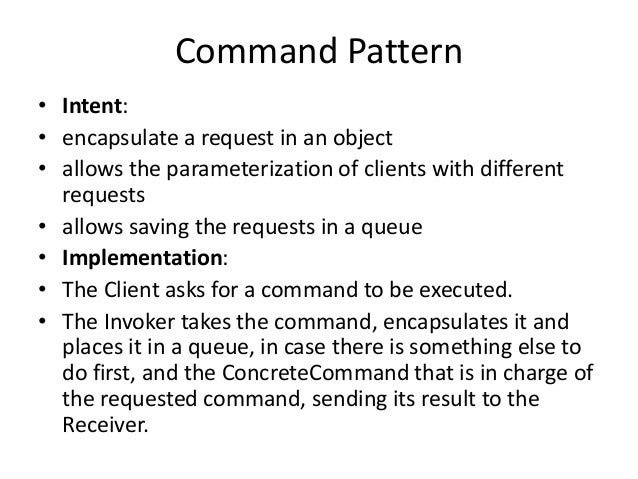 Command Pattern• Intent:• encapsulate a request in an object• allows the parameterization of clients with differentrequest...