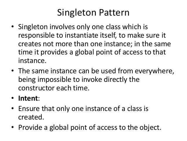 Singleton Pattern• Singleton involves only one class which isresponsible to instantiate itself, to make sure itcreates not...