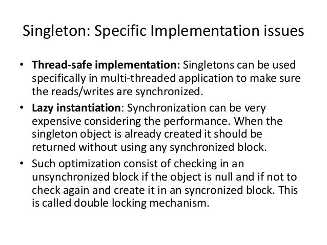 Singleton: Specific Implementation issues• Thread-safe implementation: Singletons can be usedspecifically in multi-threade...