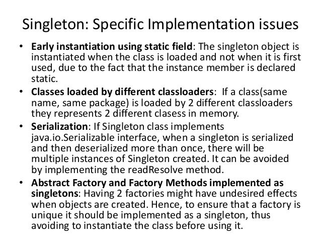 Singleton: Specific Implementation issues• Early instantiation using static field: The singleton object isinstantiated whe...