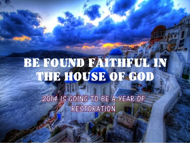 BE FOUND FAITHFUL IN THE HOUSE OF GOD