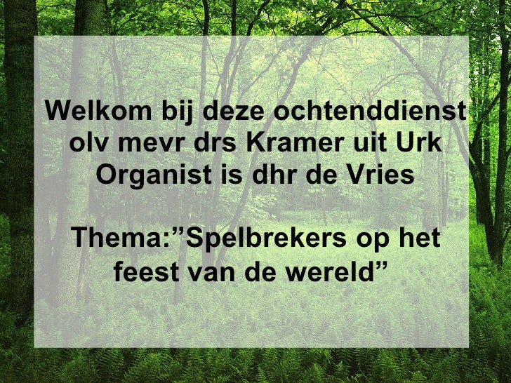 """Welkom bij deze ochtenddienst  olv mevr drs Kramer uit Urk    Organist is dhr de Vries   Thema:""""Spelbrekers op het     fee..."""