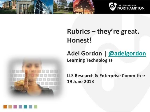Rubrics – they're great. Honest! Adel Gordon | @adelgordon Learning Technologist LLS Research & Enterprise Committee 19 Ju...
