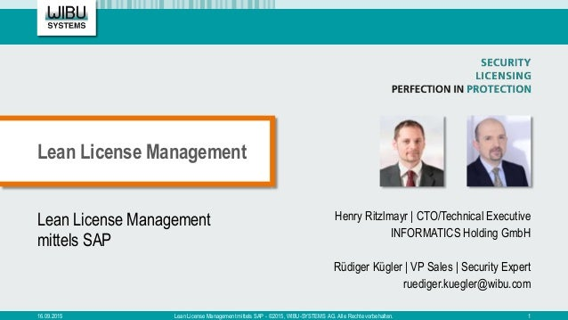 Lean License Management mittels SAP Henry Ritzlmayr | CTO/Technical Executive INFORMATICS Holding GmbH Rüdiger Kügler | VP...