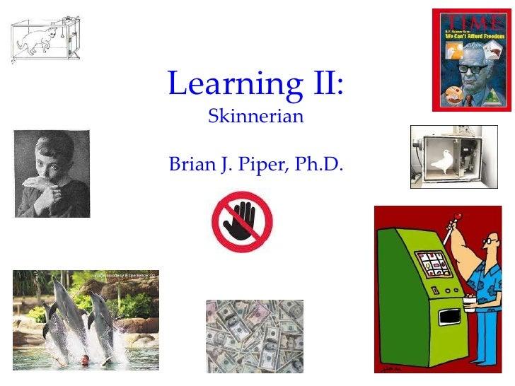Learning II:    SkinnerianBrian J. Piper, Ph.D.                        1