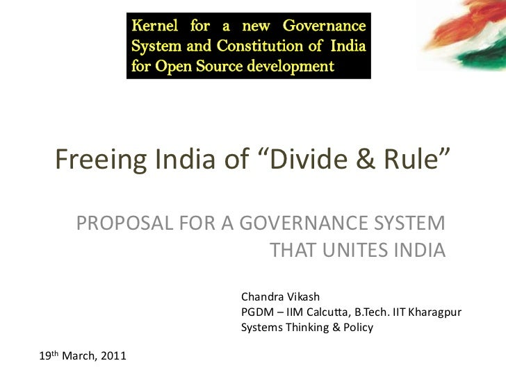 "Freeing India of ""Divide & Rule""<br />Kernel for a new Governance System and Constitution of India for Open Source develop..."