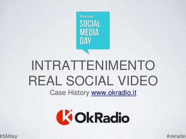 INTRATTENIMENTO REAL SOCIAL VIDEO Case History www.okradio.it #SMday #okradio
