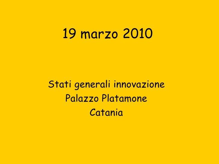 19 marzo 2010 Stati generali innovazione Palazzo Platamone Catania