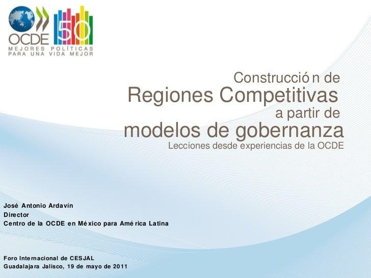 Construcción de  Regiones Competitivas  a partir de  modelos de gobernanza Lecciones desde experiencias de la OCDE José An...