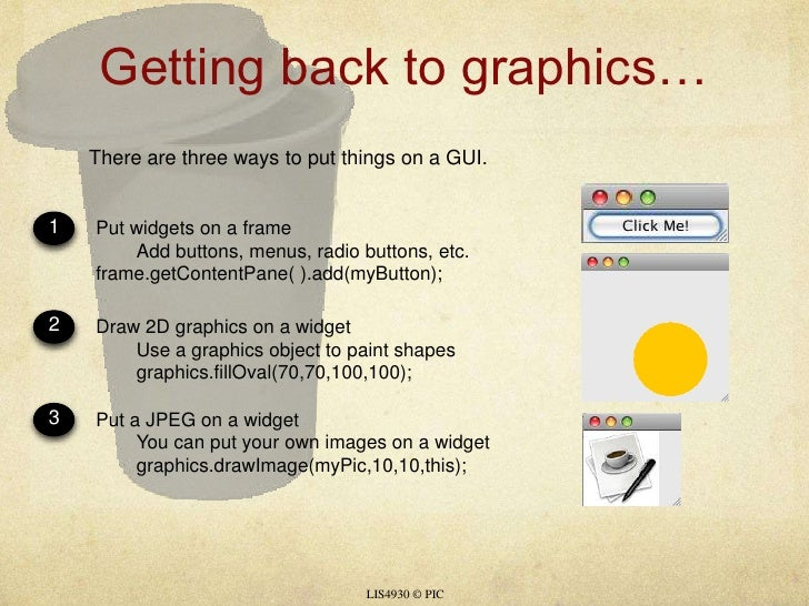 Getting back to graphics…<br />LIS4930 © PIC<br />There are three ways to put things on a GUI.<br />1<br />2<br />3<br />P...