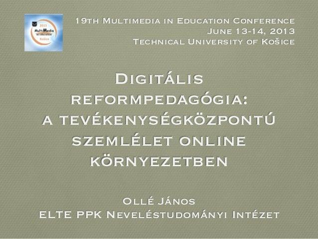 Digitálisreformpedagógia:a tevékenységközpontúszemlélet onlinekörnyezetbenOllé JánosELTE PPK Neveléstudományi Intézet19th ...