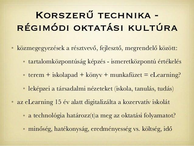 Korszerű technika -régimódi oktatási kultúra• közmegegyezések a résztvevő, fejlesztő, megrendelő között:• tartalomközpontú...