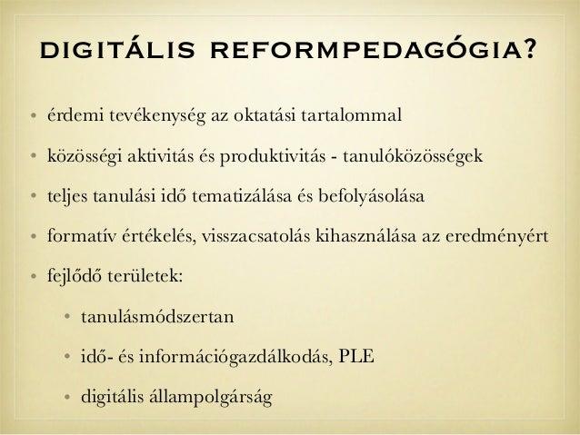 digitális reformpedagógia?• érdemi tevékenység az oktatási tartalommal• közösségi aktivitás és produktivitás - tanulóközös...
