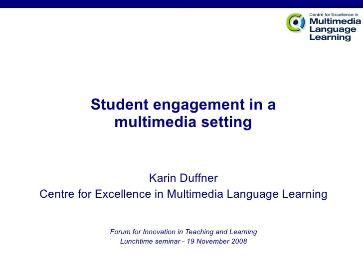 Student engagement in a multimedia setting Karin Duffner Centre for Excellence in Multimedia Language Learning Forum for I...