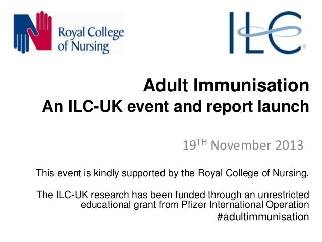Adult Immunisation An ILC-UK event and report launch 19TH November 2013 This event is kindly supported by the Royal Colleg...
