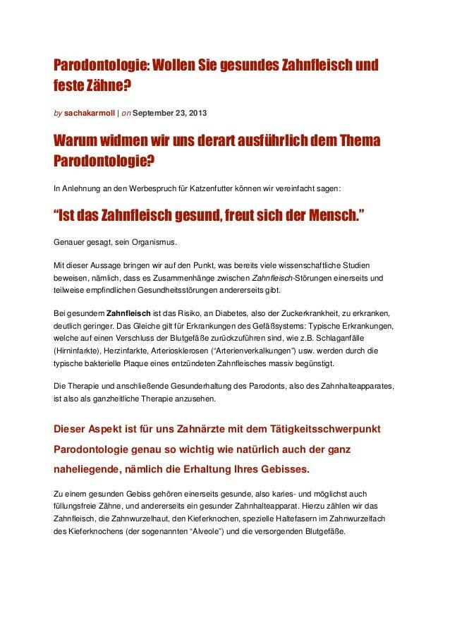 Parodontologie: Wollen Sie gesundes Zahnfleisch und feste Zähne? by sachakarmoll | on September 23, 2013 Warum widmen wir ...
