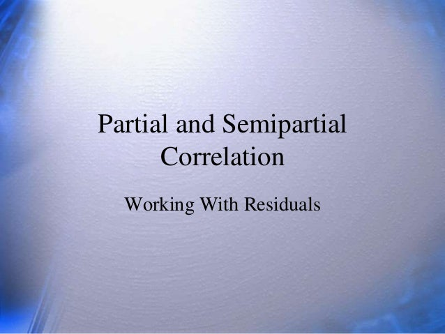 Partial and Semipartial Correlation Working With Residuals