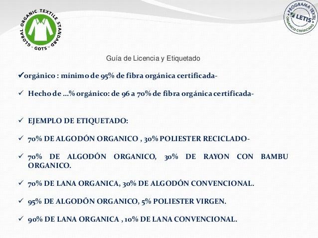Guía de Licencia y Etiquetado orgánico : mínimo de 95% de fibra orgánica certificada-  Hecho de …% orgánico: de 96 a 70%...