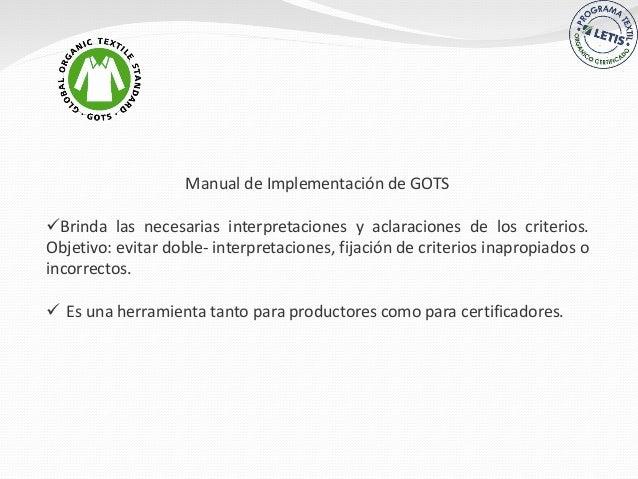 Manual de Implementación de GOTS Brinda las necesarias interpretaciones y aclaraciones de los criterios. Objetivo: evitar...