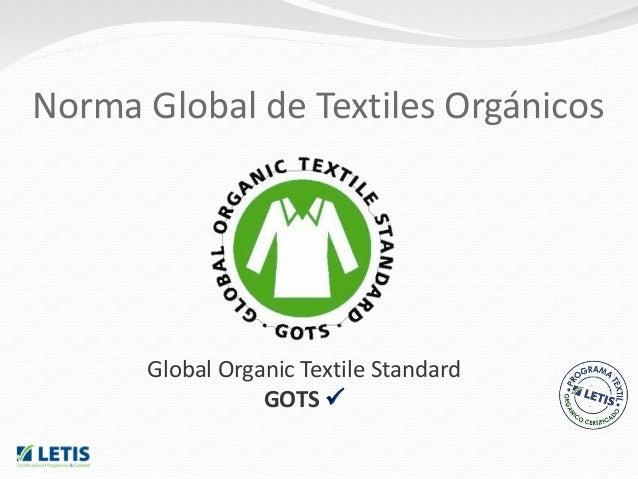 Global Organic Textile Standard GOTS  Norma Global de Textiles Orgánicos