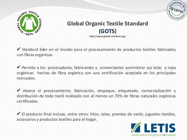 Global Organic Textile Standard (GOTS) http://www.global-standard.org/   Standard líder en el mundo para el procesamient...