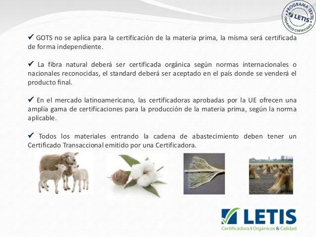  GOTS no se aplica para la certificación de la materia prima, la misma será certificada de forma independiente.  La fibr...