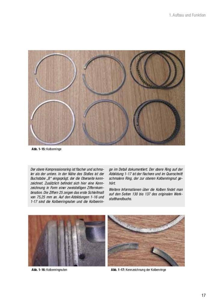 1. Aufbau und FunktionAbb. 1-15: KolbenringeDer obere Kompressionsring ist flacher und schma-      ge im Detail dokumentie...