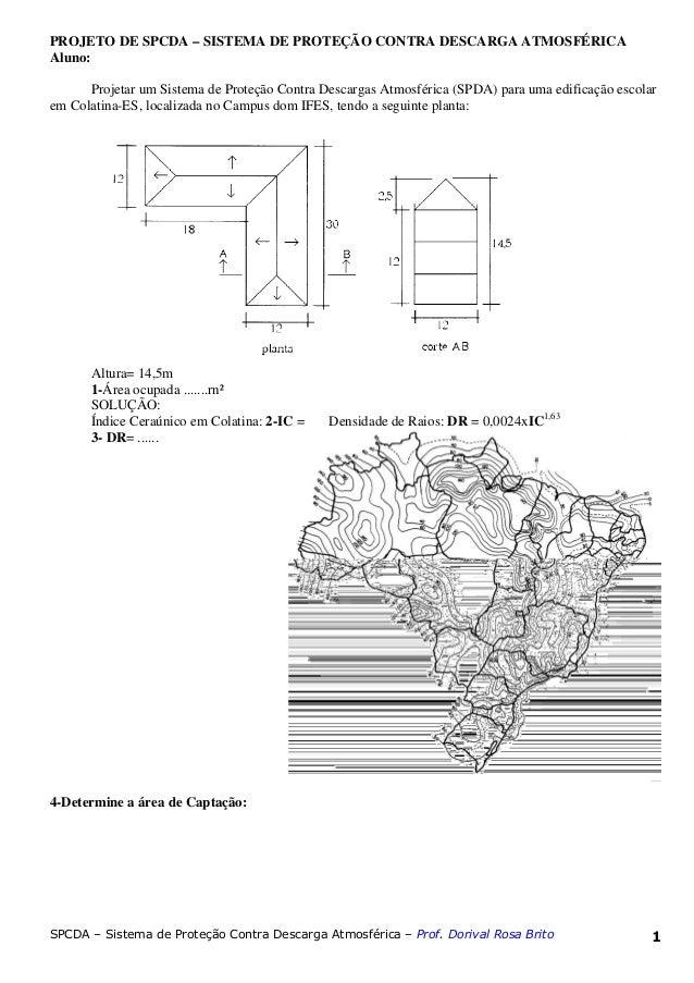 SPCDA – Sistema de Proteção Contra Descarga Atmosférica – Prof. Dorival Rosa Brito 1 PROJETO DE SPCDA – SISTEMA DE PROTEÇÃ...