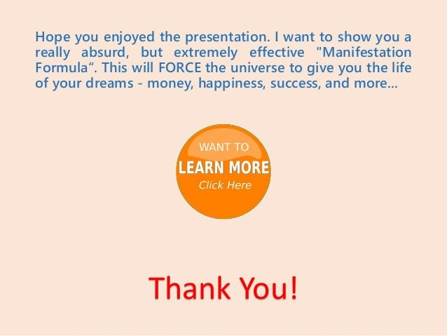 """Hope you enjoyed the presentation. I want to show you a really absurd, but extremely effective """"Manifestation Formula"""". Th..."""
