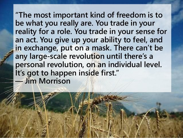 """""""The most important kind of freedom is to be what you really are. You trade in your reality for a role. You trade in your ..."""