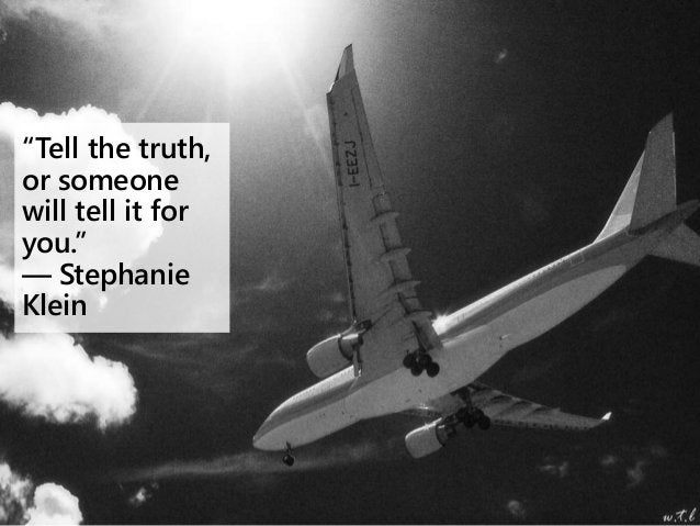 """""""Tell the truth, or someone will tell it for you."""" ― Stephanie Klein"""