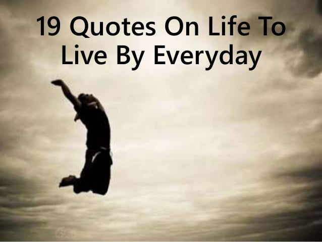 19 Quotes On Life To Live By Everyday