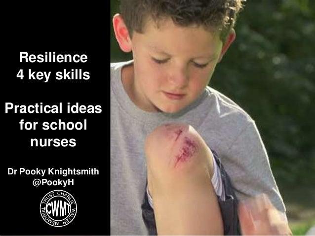 Resilience 4 key skills Practical ideas for school nurses Dr Pooky Knightsmith @PookyH