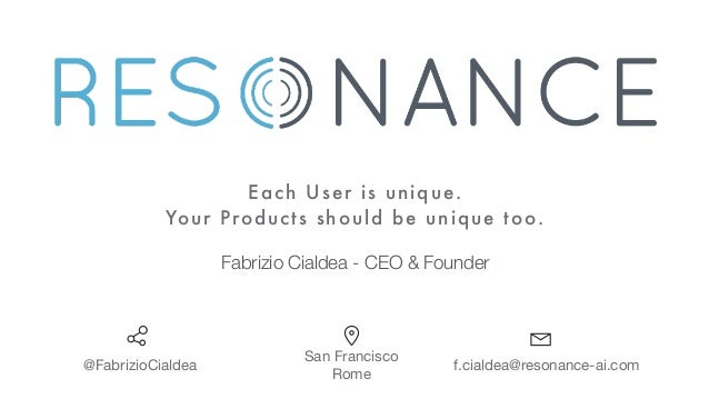 Fabrizio Cialdea - CEO & Founder Each User is unique. Your Products should be unique too. @FabrizioCialdea San Francisco  ...