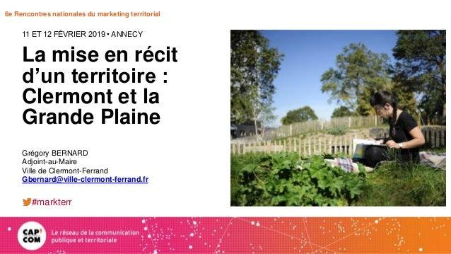 6e Rencontres nationales du marketing territorial La mise en récit d'un territoire : Clermont et la Grande Plaine 11 ET 12...
