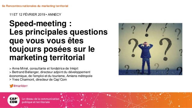 6e Rencontres nationales du marketing territorial Speed-meeting : Les principales questions que vous vous êtes toujours po...