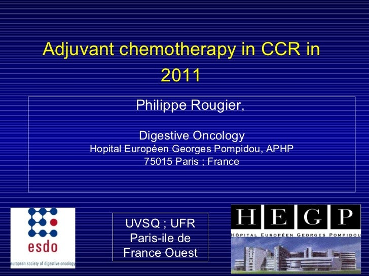 Adjuvant chemotherapy in CCR in 2011 Philippe Rougier ,  Digestive Oncology Hopital Européen Georges Pompidou, APHP 75015 ...