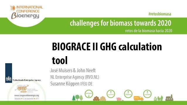 BIOGRACE II GHG calculation tool José Muisers & John Neeft NL Enterprise Agency (RVO.NL) Susanne Köppen IFEU DE Netherland...