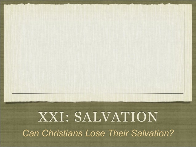 XXI: SALVATION Can Christians Lose Their Salvation?