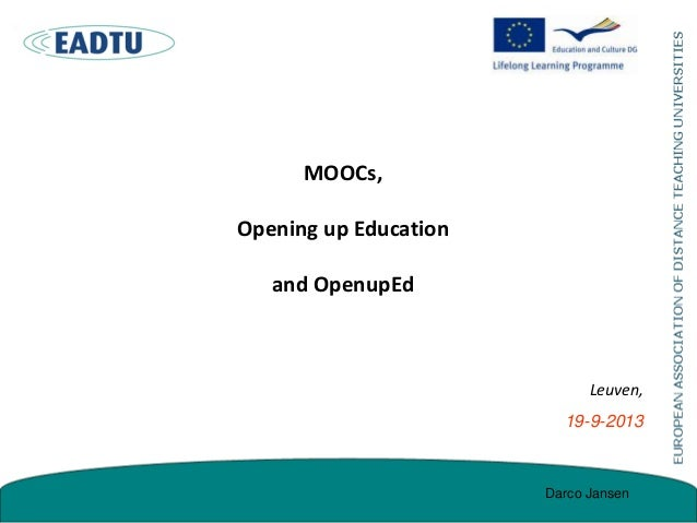 MOOCs, Opening up Education and OpenupEd Leuven, 19-9-2013 Darco Jansen
