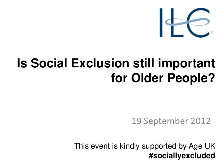 Is Social Exclusion still important                for Older People?                          19 September 2012          T...