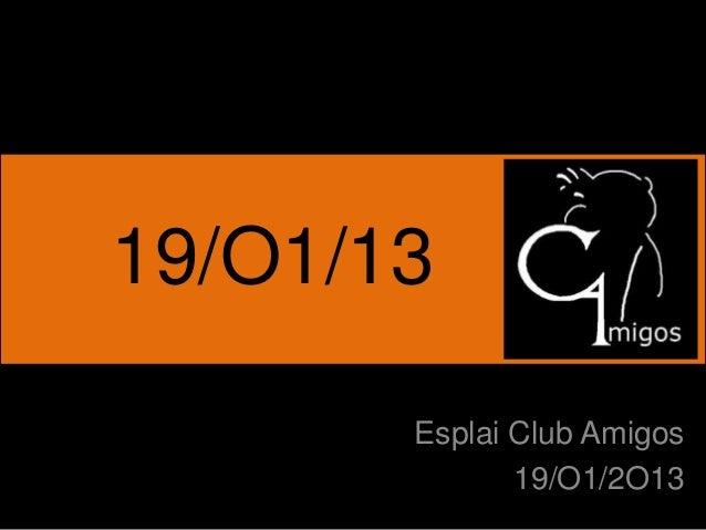 19/O1/13       Esplai Club Amigos              19/O1/2O13