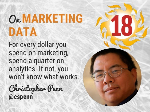 On MARKETING DATA For every dollar you spend on marketing, spend a quarter on analytics. If not, you won't know what works...