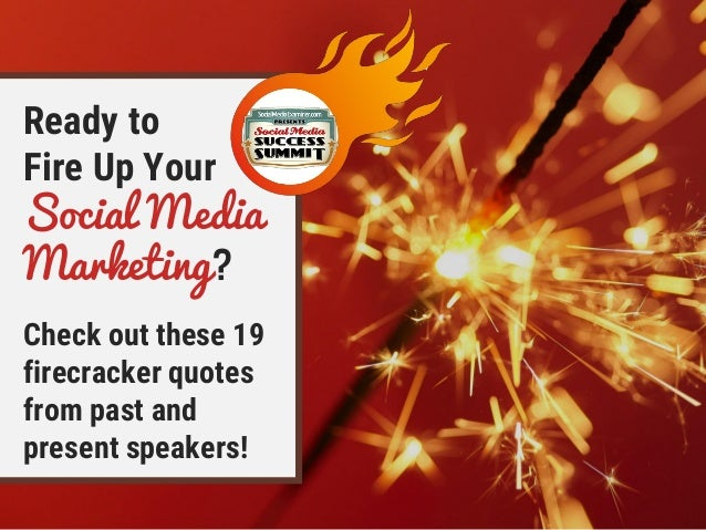 Ready to Fire Up Your Social Media Marketing? Check out these 19 firecracker quotes from past and present speakers!