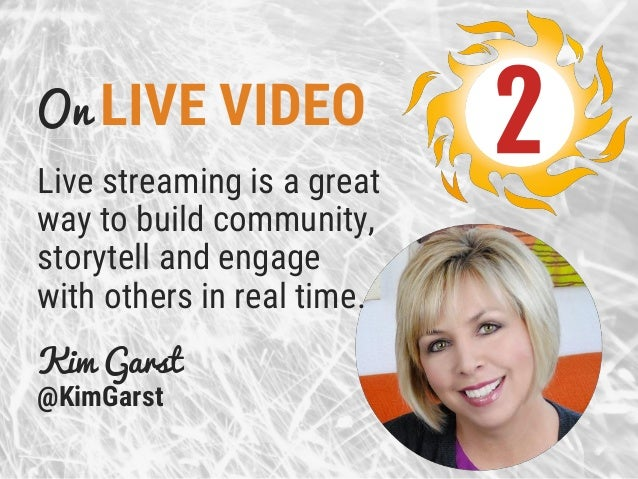 On LIVE VIDEO Kim Garst @KimGarst Live streaming is a great way to build community, storytell and engage with others in re...