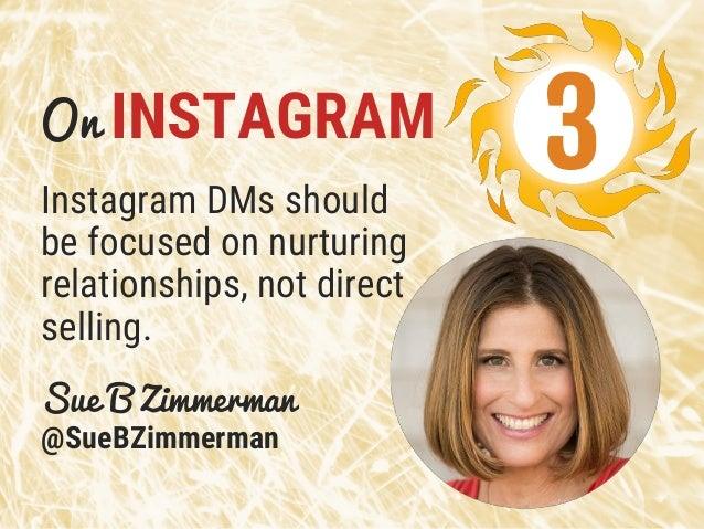 On INSTAGRAM Instagram DMs should be focused on nurturing relationships, not direct selling. Sue B Zimmerman @SueBZimmerma...